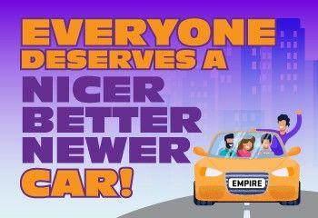 Everyone Deserves a Nicer Better Newer Car