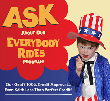 Ask about our Everybody Rides Program: Our Goal? 100% Credit Approval even with less than perfect credit!
