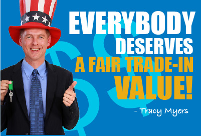 Everybody deserves a fair trade-in value! - Tracy Myers