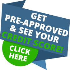 Get Pre-approved and see your credit score! Click here!